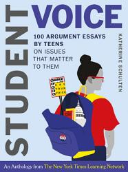 Student Voice 100 Argument Essays By Teens On Issues That Matter To Them Book PDF