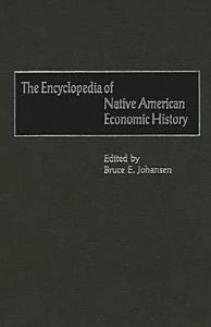 The Encyclopedia of Native American Economic History Book