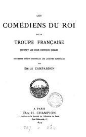Les Comédiens du roi de la troupe française pendant des deux derniers siècles: documents inédits recueillis aux archives nationales