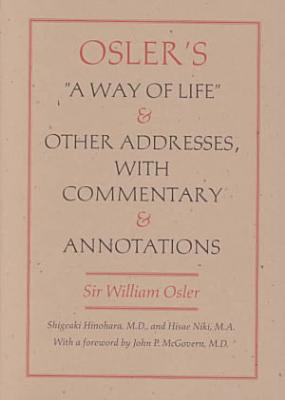 Osler s  a Way of Life  and Other Addresses  with Commentary and Annotations PDF