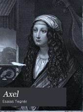 Axel: Romanze von Esaias Tegnér. Nach dem Schwedischen Original und in dessen verbenaaße übersetzt von G. Schilling