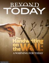 Beyond Today -- The Handwriting on the Wall: A Warning for Today