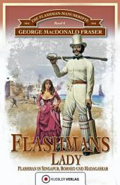 Flashmans Lady: Die Flashman-Manuskripte 6 - Flashman in Borneo und Madagaskar