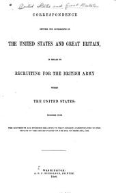Correspondence between the governments of the United States and Great Britain: in regard to recruiting for the British army within the United States: together with the documents and evidence relative to that subject