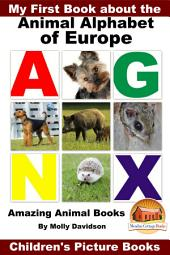 My First Book about the Animal Alphabet of Europe - Amazing Animal Books - Children's Picture Books