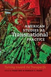 American Studies as Transnational Practice: Turning toward the Transpacific