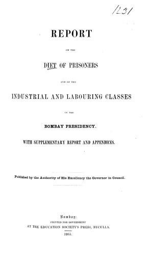 Report on the diet of prisoners and of the industrial and labouring classes in the Bombay presidency