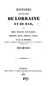 Histoire des duchés de Lorraine et de Bar, et des trois evêchés, Meurthe, Meuse, Moselle, Vosges: Volume1