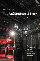 The Architecture of Story: A Technical Guide for the Dramatic Writer