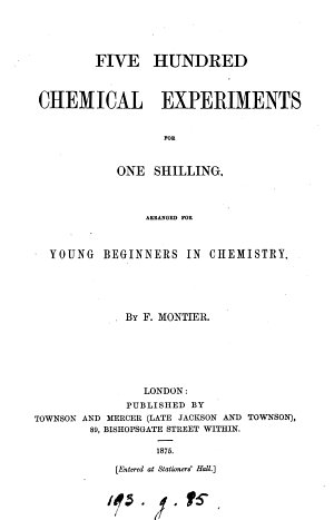 Five hundred chemical experiments for one shilling