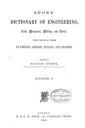 Spons' Dictionary of Engineering, Civil, Mechanical, Military, and Naval; with Technical Terms in French, German, Italian, and Spanish: Volume 1