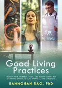 Good Living Practices  The Best From Ayurveda  Yoga  and Modern Science for Achieving Optimal Health  Happiness and Longevity