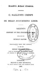 C. Sallusti Crispi De bello Jugurthino liber. Sallust's History of the Jugurthine war, explained by R. Jacobs: tr. from the Germ. by H. Browne