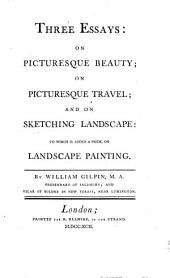 Three Essays: On Picturesque Beauty, on Picturesque Travel, and on Sketching Landscape : to which is Added a Poem on Landscape Painting