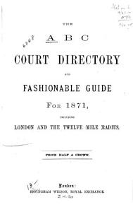 The A B C Court Directory and Fashionable Guide for 1871