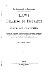 "Laws Relating to Insurance and Insurance Companies: Chapter 576, Acts of 1907, with Amendments to Date and New Statutes Pertaining to All Kinds of Insurance Authorized in Massachusetts Except ""savings Bank Insurance,"" Casualty Insurance on the Assessment Plan and the Business of Fraternal Benefit Societies"