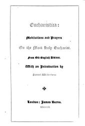 Eucharistica: Meditations and Prayers on the most holy Eucharist. From old English divines. With an introduction by S. Wilberforce. [With the text of the Communion Office.]