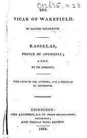 The Vicar of Wakefield. By Oliver Goldsmith. Rasalas, Prince of Abyssinia ... By Dr. Johnson. With Lives of the Authors, and a Portrait of Goldsmith