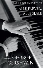 Alle farver, alle sjæle: En bog om George Gershwin