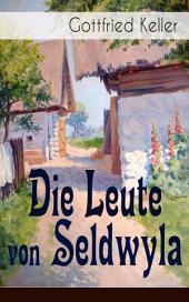 Die Leute von Seldwyla (Vollständige Ausgabe: Band 1&2): Romeo und Julia auf dem Dorfe + Kleider machen Leute + Spiegel, das Kätzchen + Der Schmied seines Glückes + Dietegen + Das verlorne Lachen und andere