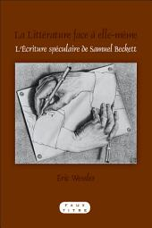 La littérature face à elle-même: l'écriture spéculaire de Samuel Beckett