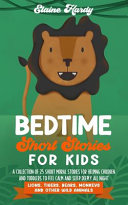 Bedtime Short Stories for Kids. Lions, Tigers, Bears, Monkeys and Other Wild Animals