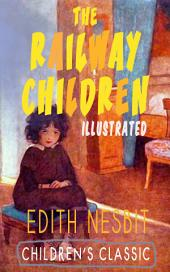 THE RAILWAY CHILDREN (Illustrated): Adventure Classic