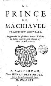 Le prince de Machiavel. Traduction nouvelle. Augmentée de plusieurs autres traittez du même auteur, qui jusques icy n'ont pas été traduits
