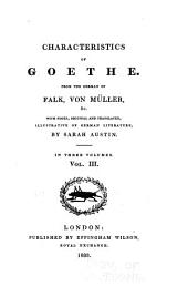 Characteristics of Goethe: From the German of Falk, Von Müller, &c., with Notes, Original and Translated, Illustrative of German Literature, Volume 3