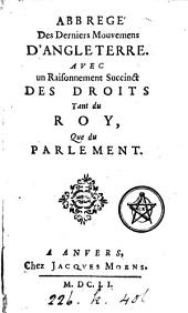 Abbregé des derniers mouvemens d'Angleterre, avec un raisonnement succinct des droits tant du roy, que du parlement [an abridged tr. of G. Bate's Elenchus motuum nuperorum in Anglia].