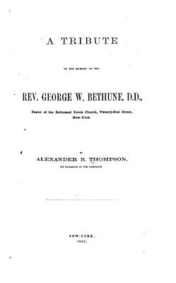 A Tribute to the Memory of the Rev  George W  Bethune  D D