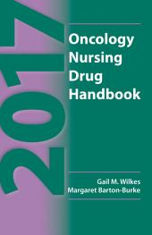 2017 Oncology Nursing Drug Handbook: Edition 21