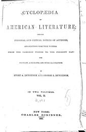 Cyclopaedia of American Literature: Embracing Personal and Critical Notices of Authors, and Selections from Their Writings. From the Earliest Period to the Present Day; with Portraits, Autographs, and Other Illustrations, Volume 2, Part 1