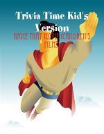 Trivia Time Kid's Version - Name That Movie (Children's Films)