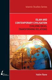 ISS 7 Islam And Contemporary Civilisation: Evolving Ideas, Transforming Relations