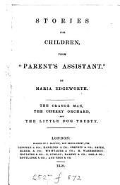 Stories for children from 'Parents assistants' [subsequently transferred to Early lessons]. The orange man, The cherry orchard and The little dog Trusty