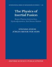 The Physics of Inertial Fusion : BeamPlasma Interaction, Hydrodynamics, Hot Dense Matter: BeamPlasma Interaction, Hydrodynamics, Hot Dense Matter