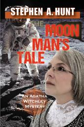 The Moon Man's Tale: The Agatha Witchley Mysteries