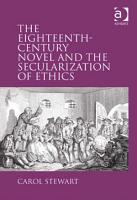 The Eighteenth Century Novel and the Secularization of Ethics PDF