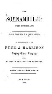 The Somnambulae: Opera in Three Acts. As Sung and Acted by the Pyne & Harrison English Opera Company in the European and American Theatres