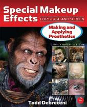 Special Makeup Effects for Stage and Screen: Making and Applying Prosthetics, Edition 2