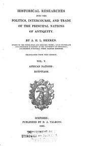 Historical Researches Into the Politics, Intercourse, and Trade of the Principal Nations of Antiquity: Egyptians