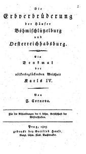 Die Erbverbrüderung der Häuser Böhmischlützelburg und Oesterreichhabsburg: ein Denkmal der völkerbeglückenden Weisheit Karls IV.