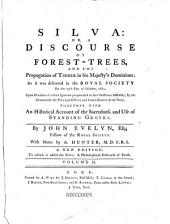 Silva: or, A discourse of forest-trees, and the propagation of timber in His Majesty's dominions : as it was delivered in the Royal Society on the 15th day of October 1622 ... : together with an historical account of the sacredness and use of standing groves, Volume 2