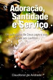 Adoração, Santidade e Serviço: Os Princípios de Deus para a sua Igreja em Levítico