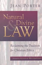 Natural and Divine Law: Reclaiming the Tradition for Christian Ethics