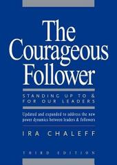 The Courageous Follower: Standing Up to and for Our Leaders, Edition 3