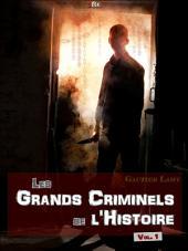 Les Grands Criminels de l'Histoire: Volume 1