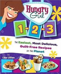 Hungry Girl 1 2 3 The Easiest Most Delicious Guilt Free Recipes On The Planet Book PDF
