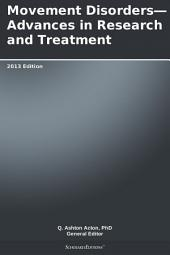 Movement Disorders—Advances in Research and Treatment: 2013 Edition